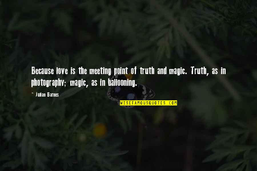I Love My Photography Quotes By Julian Barnes: Because love is the meeting point of truth