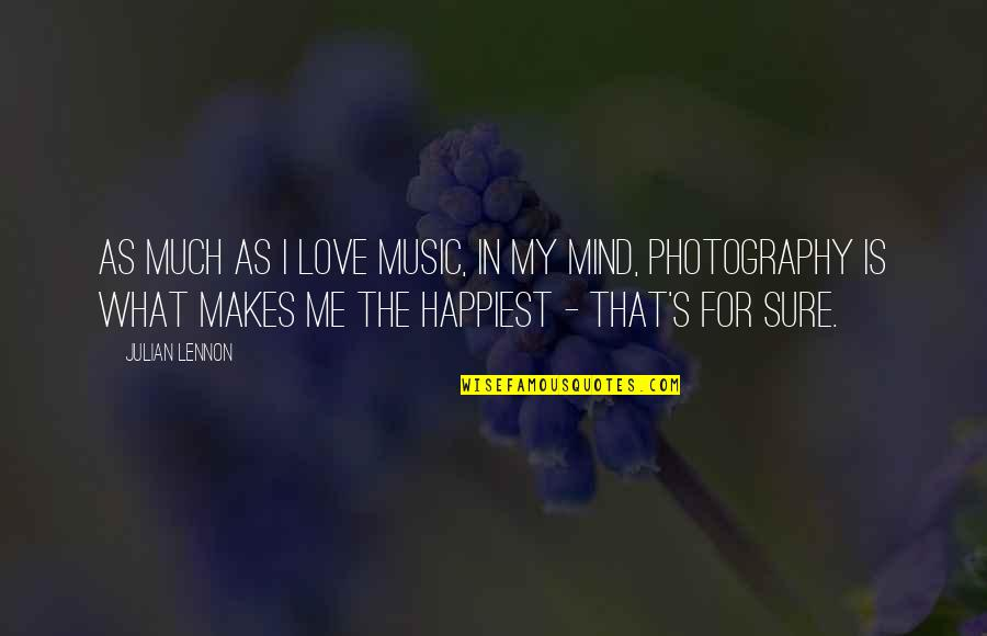I Love My Photography Quotes By Julian Lennon: As much as I love music, in my