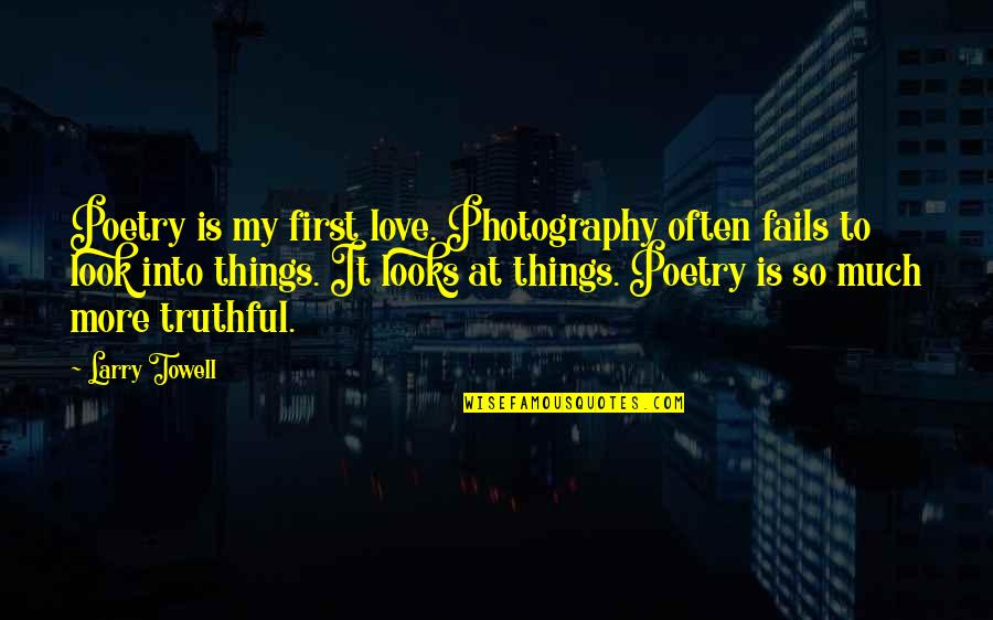 I Love My Photography Quotes By Larry Towell: Poetry is my first love. Photography often fails