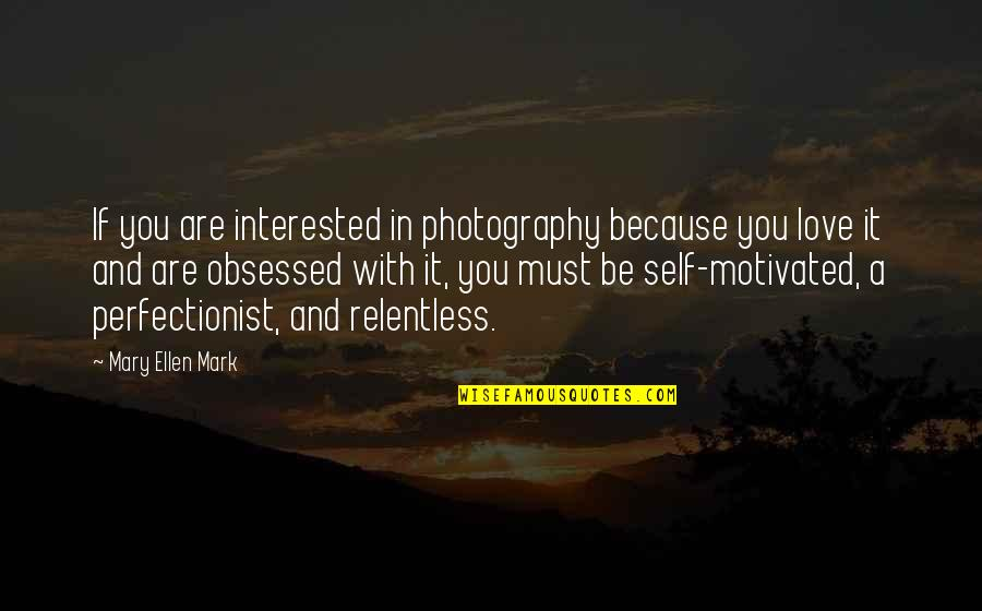 I Love My Photography Quotes By Mary Ellen Mark: If you are interested in photography because you
