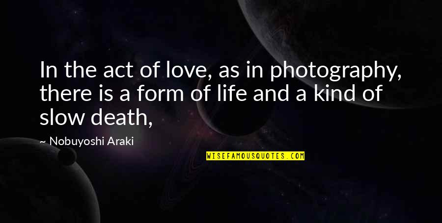 I Love My Photography Quotes By Nobuyoshi Araki: In the act of love, as in photography,