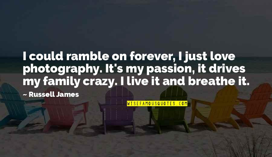 I Love My Photography Quotes By Russell James: I could ramble on forever, I just love