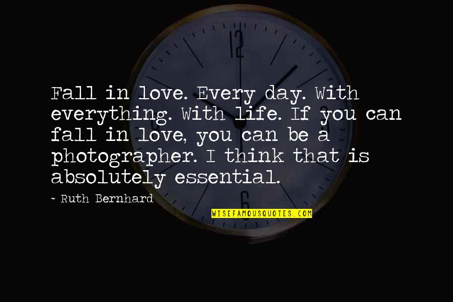 I Love My Photography Quotes By Ruth Bernhard: Fall in love. Every day. With everything. With