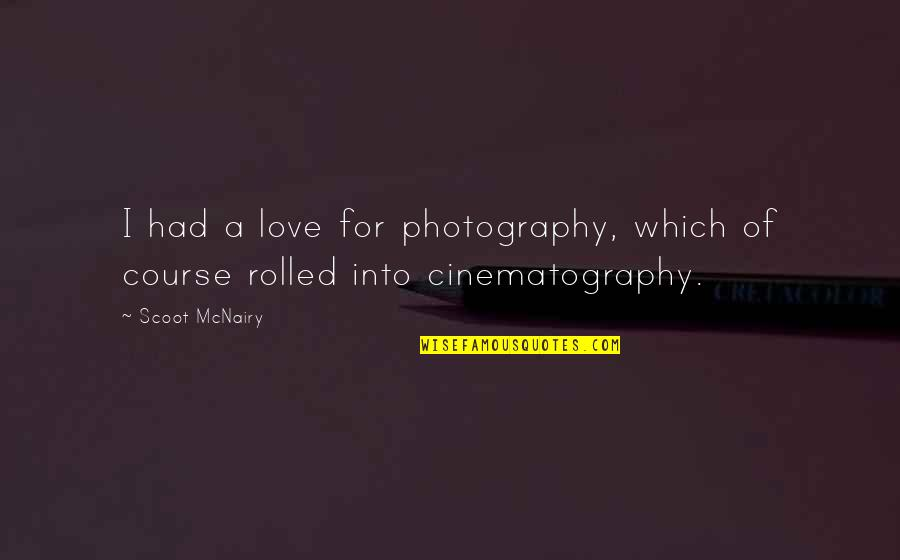 I Love My Photography Quotes By Scoot McNairy: I had a love for photography, which of