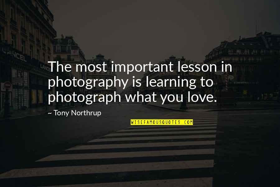 I Love My Photography Quotes By Tony Northrup: The most important lesson in photography is learning