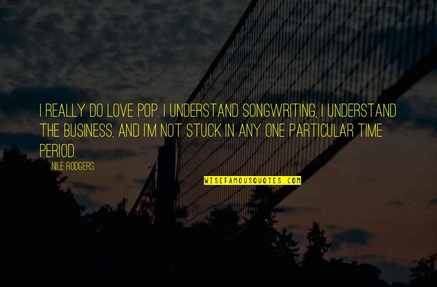 I Love My Pops Quotes By Nile Rodgers: I really do love pop. I understand songwriting,