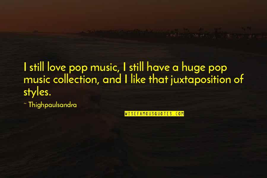 I Love My Pops Quotes By Thighpaulsandra: I still love pop music, I still have