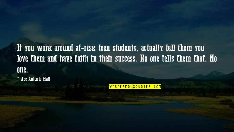 I Love My Students Quotes By Ace Antonio Hall: If you work around at-risk teen students, actually