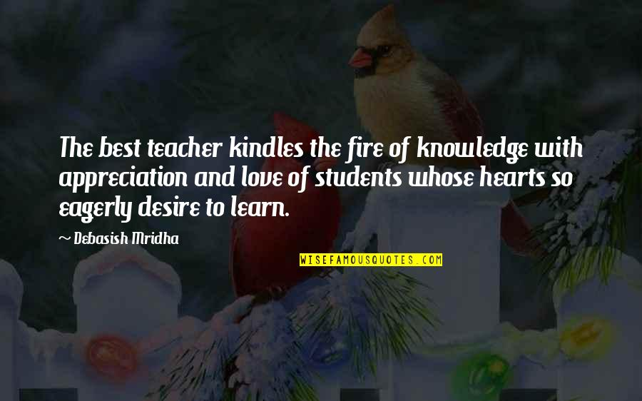 I Love My Students Quotes By Debasish Mridha: The best teacher kindles the fire of knowledge