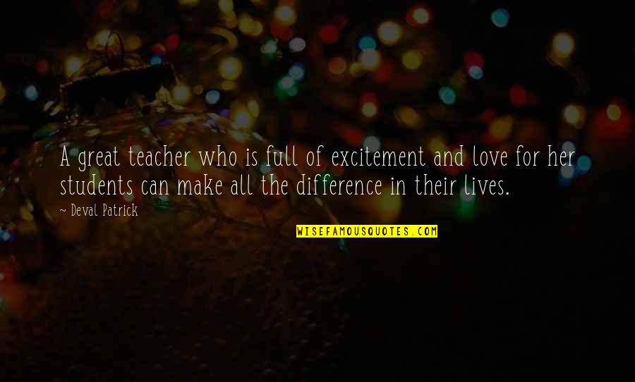 I Love My Students Quotes By Deval Patrick: A great teacher who is full of excitement