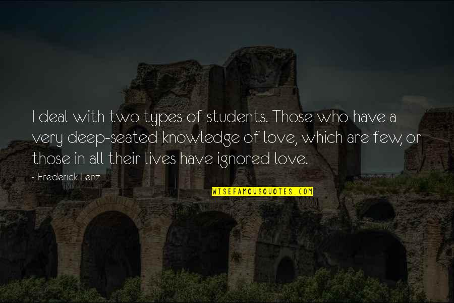 I Love My Students Quotes By Frederick Lenz: I deal with two types of students. Those