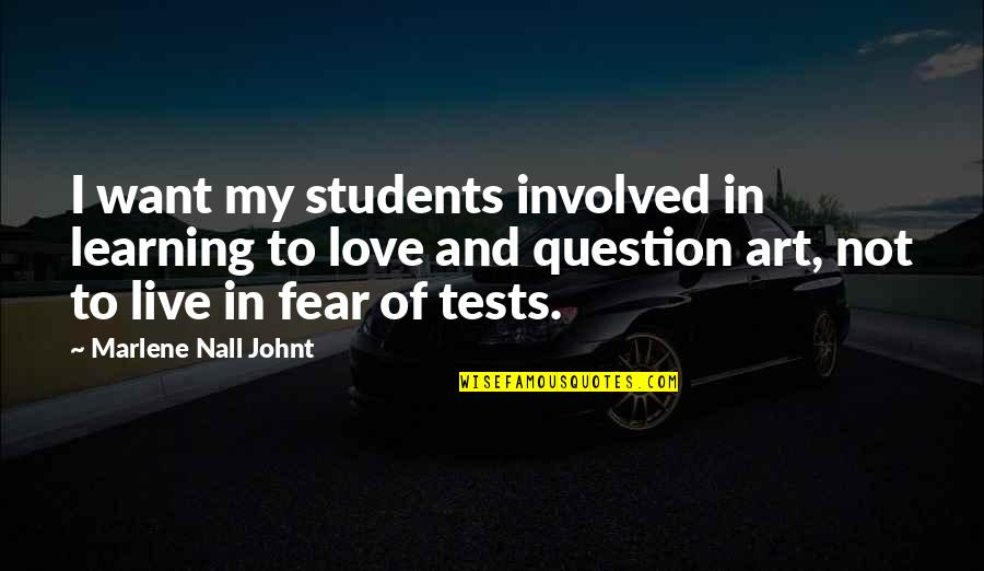 I Love My Students Quotes By Marlene Nall Johnt: I want my students involved in learning to