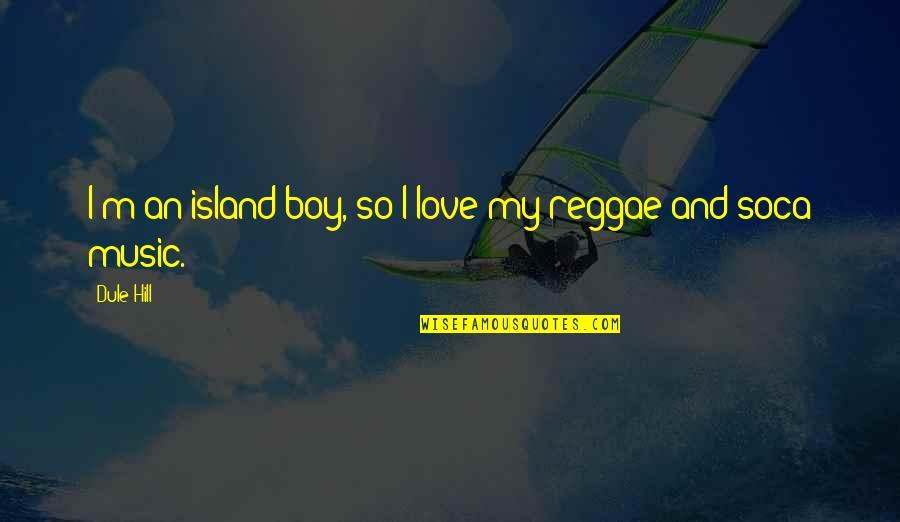 I Love Soca Quotes By Dule Hill: I'm an island boy, so I love my