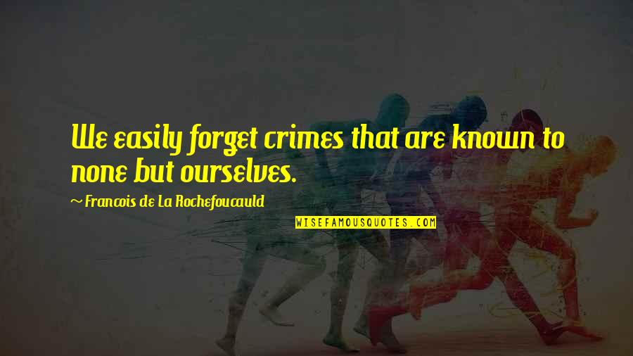 I Love Soca Quotes By Francois De La Rochefoucauld: We easily forget crimes that are known to