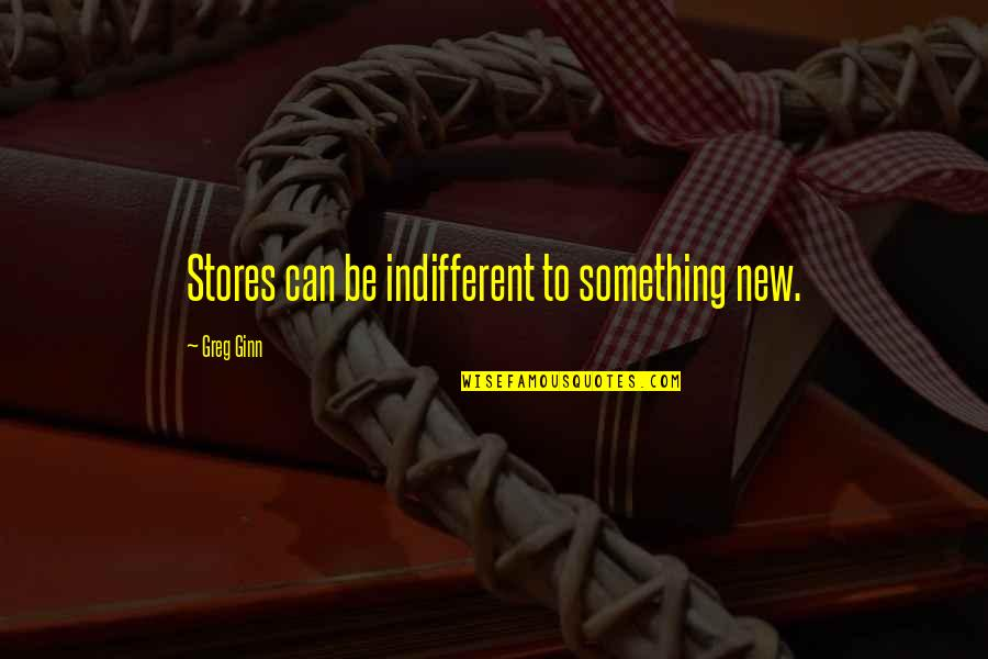 I Love Soca Quotes By Greg Ginn: Stores can be indifferent to something new.