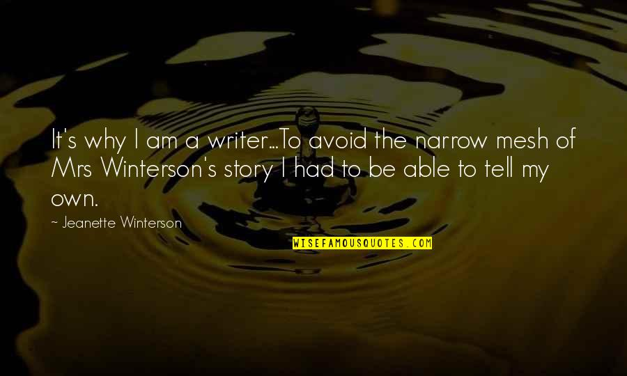 I Love Soca Quotes By Jeanette Winterson: It's why I am a writer...To avoid the