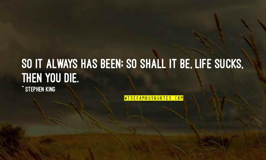 I Love Soca Quotes By Stephen King: So it always has been; so shall it