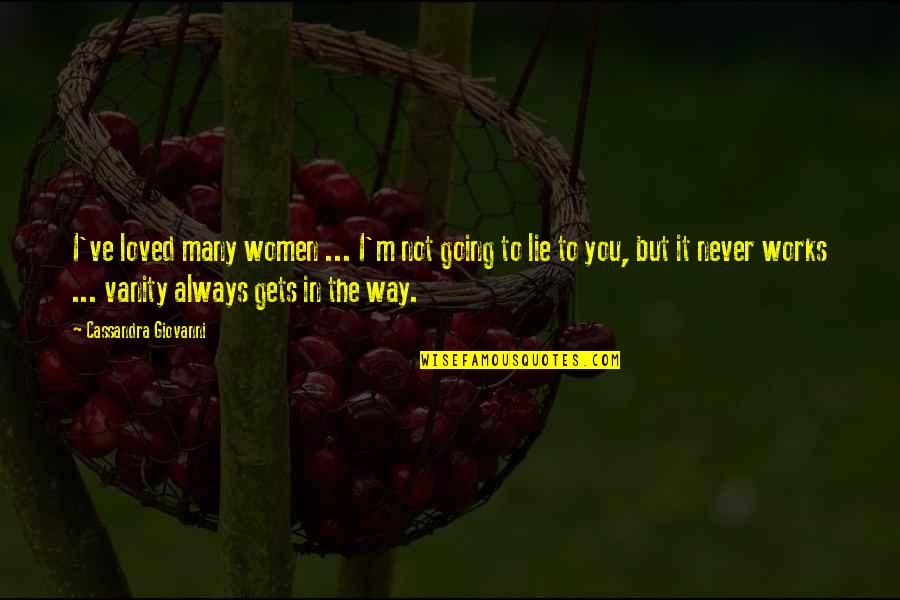 I Love The Way You Lie Quotes By Cassandra Giovanni: I've loved many women ... I'm not going