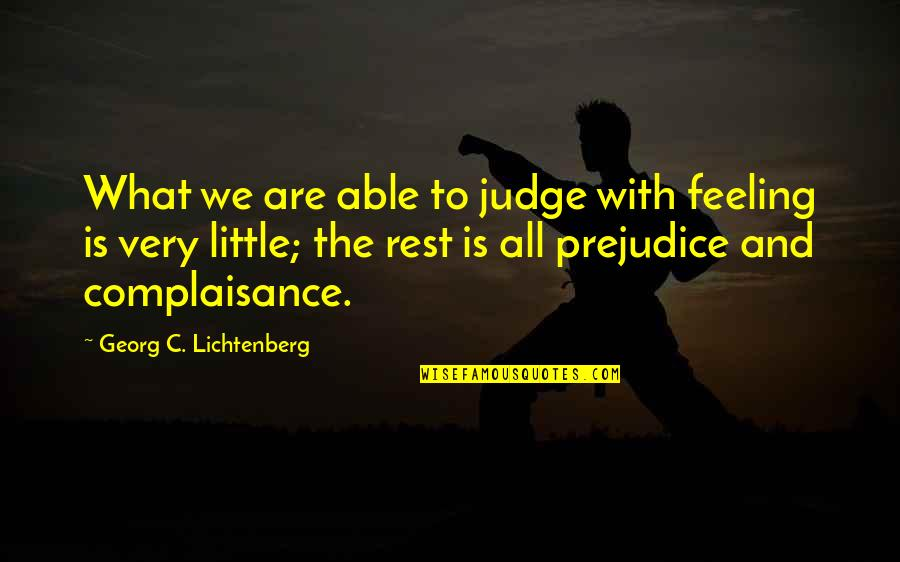 I Love The Way You Lie Quotes By Georg C. Lichtenberg: What we are able to judge with feeling