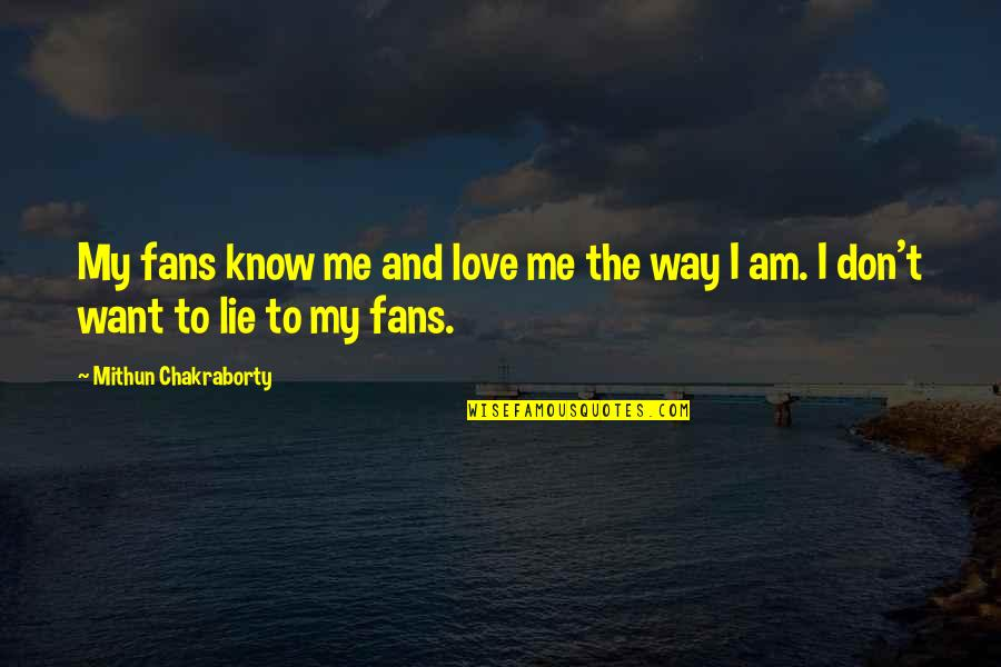 I Love The Way You Lie Quotes By Mithun Chakraborty: My fans know me and love me the