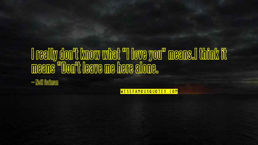 I Love U Dont Leave Me Alone Quotes Top 3 Famous Quotes About I