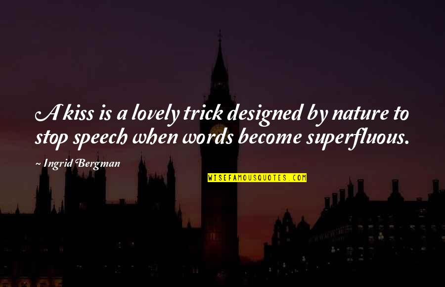 I Love When We Kiss Quotes By Ingrid Bergman: A kiss is a lovely trick designed by