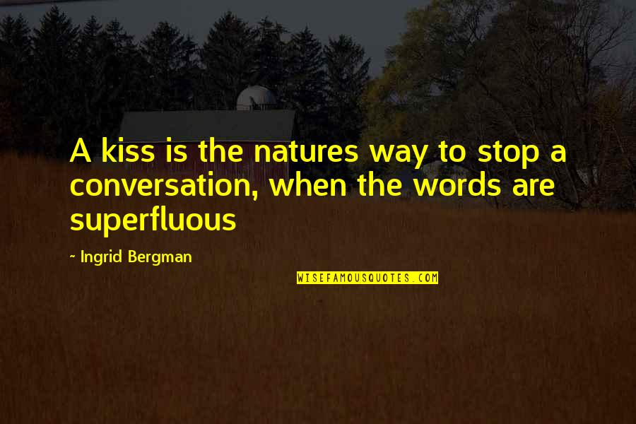 I Love When We Kiss Quotes By Ingrid Bergman: A kiss is the natures way to stop
