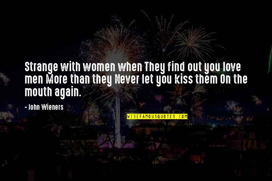 I Love When We Kiss Quotes By John Wieners: Strange with women when They find out you