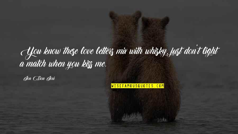I Love When We Kiss Quotes By Jon Bon Jovi: You know these love letters mix with whisky,