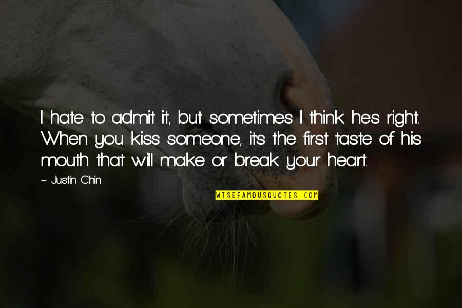I Love When We Kiss Quotes By Justin Chin: I hate to admit it, but sometimes I