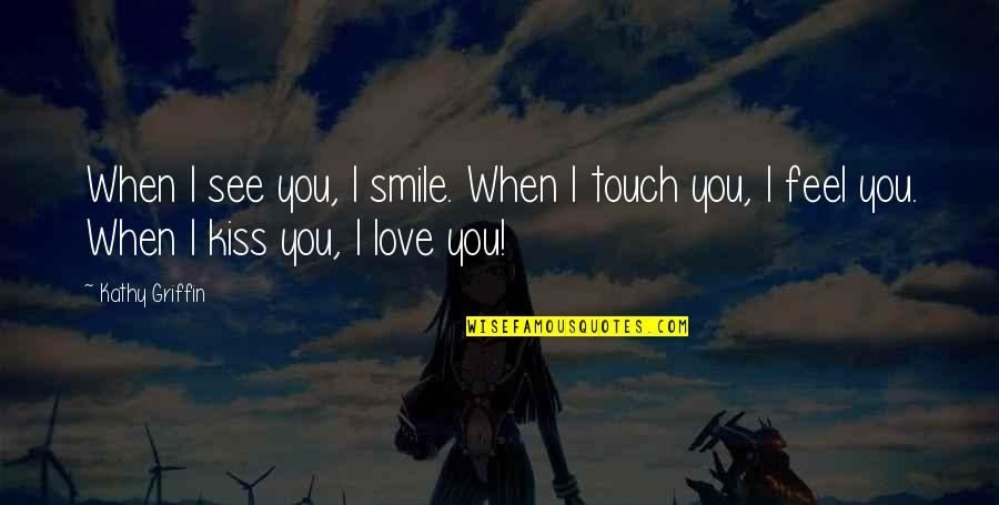 I Love When We Kiss Quotes By Kathy Griffin: When I see you, I smile. When I