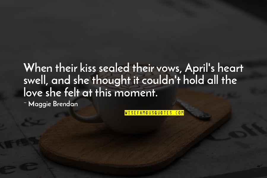 I Love When We Kiss Quotes By Maggie Brendan: When their kiss sealed their vows, April's heart