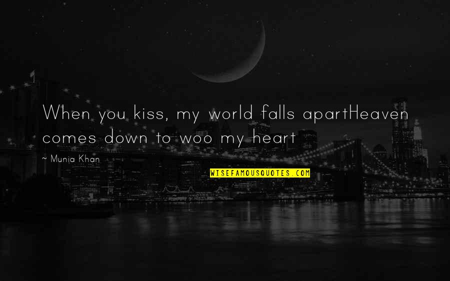 I Love When We Kiss Quotes By Munia Khan: When you kiss, my world falls apartHeaven comes