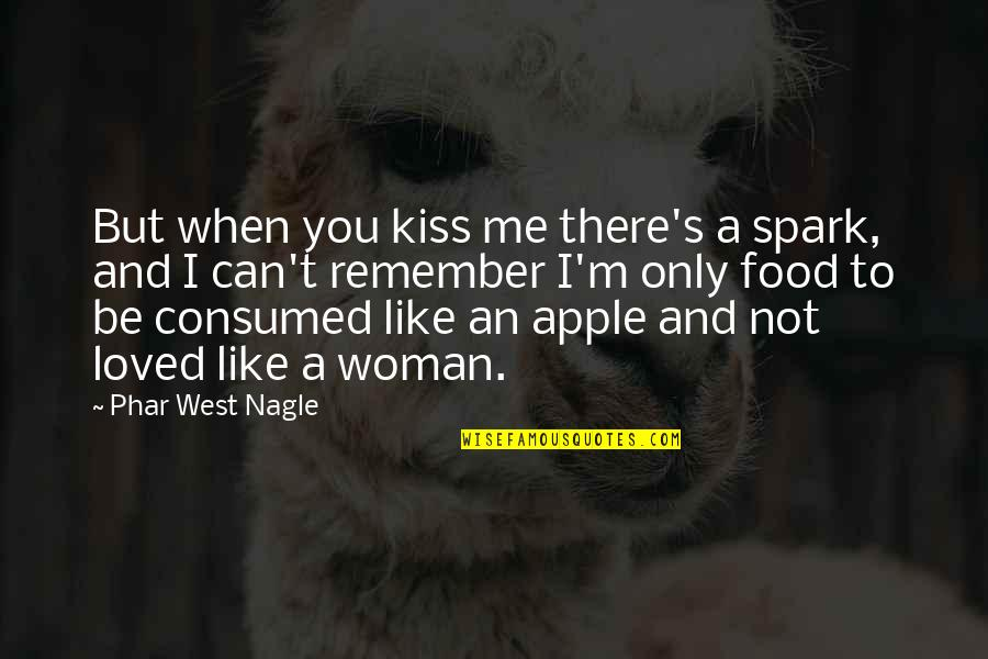 I Love When We Kiss Quotes By Phar West Nagle: But when you kiss me there's a spark,