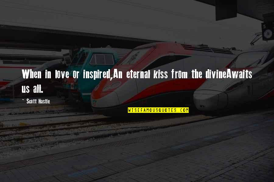I Love When We Kiss Quotes By Scott Hastie: When in love or inspired,An eternal kiss from