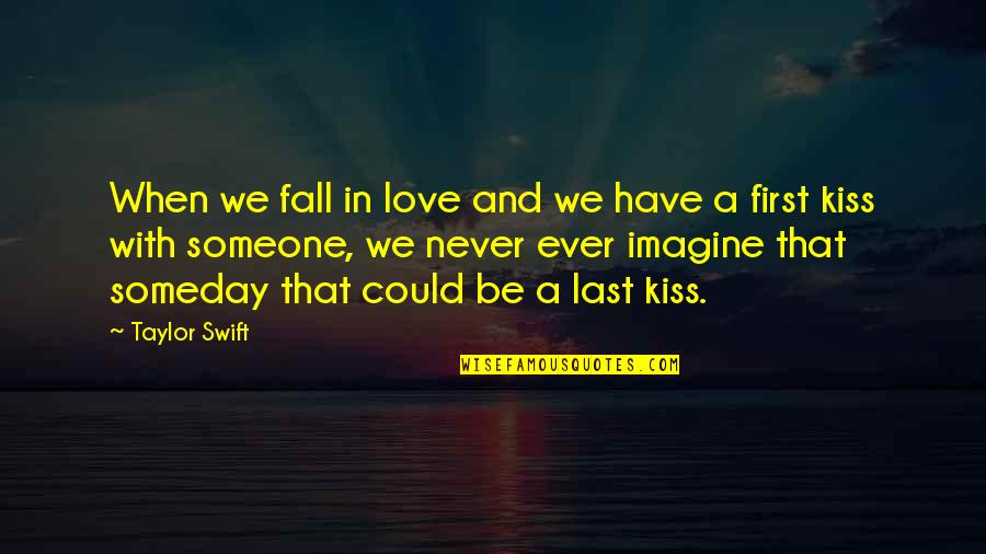 I Love When We Kiss Quotes By Taylor Swift: When we fall in love and we have