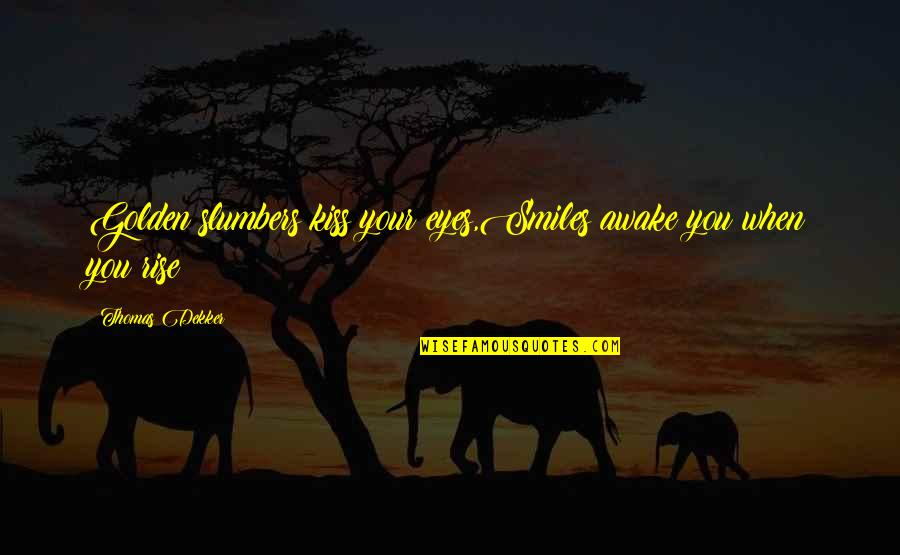 I Love When We Kiss Quotes By Thomas Dekker: Golden slumbers kiss your eyes,Smiles awake you when