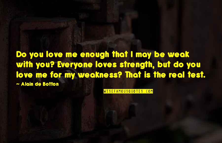 I Love You Be With Me Quotes By Alain De Botton: Do you love me enough that I may