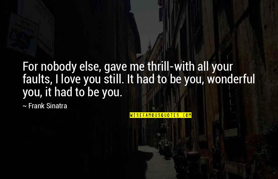 I Love You Be With Me Quotes By Frank Sinatra: For nobody else, gave me thrill-with all your