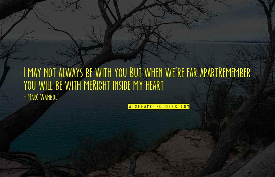 I Love You Be With Me Quotes By Marc Wambolt: I may not always be with you But