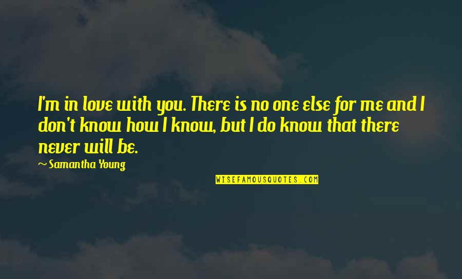 I Love You Be With Me Quotes By Samantha Young: I'm in love with you. There is no