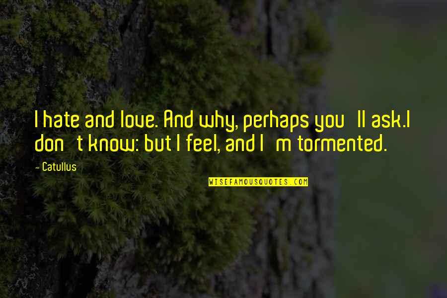 I Love You But Hate You Quotes By Catullus: I hate and love. And why, perhaps you'll
