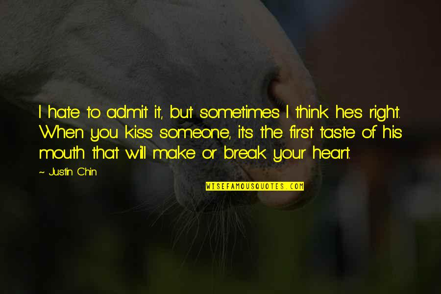 I Love You But Hate You Quotes By Justin Chin: I hate to admit it, but sometimes I