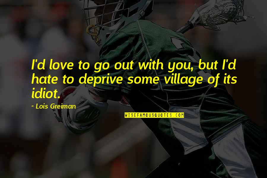 I Love You But Hate You Quotes By Lois Greiman: I'd love to go out with you, but