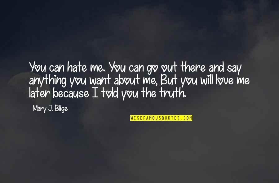 I Love You But Hate You Quotes By Mary J. Blige: You can hate me. You can go out