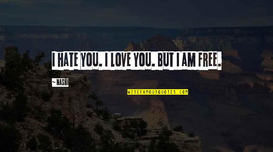 I Love You But Hate You Quotes By Nashi: I hate you. I love you. But I