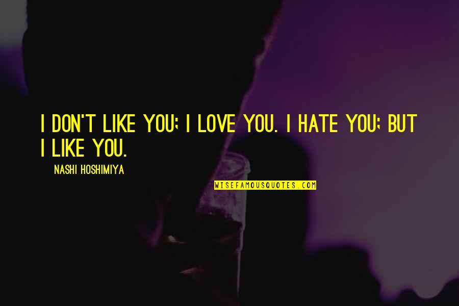 I Love You But Hate You Quotes By Nashi Hoshimiya: I don't like you; I love you. I