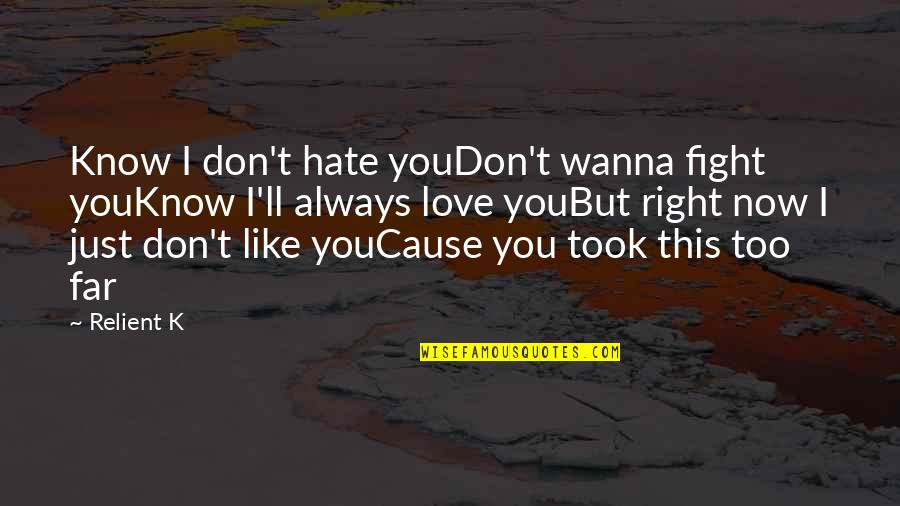 I Love You But Hate You Quotes By Relient K: Know I don't hate youDon't wanna fight youKnow