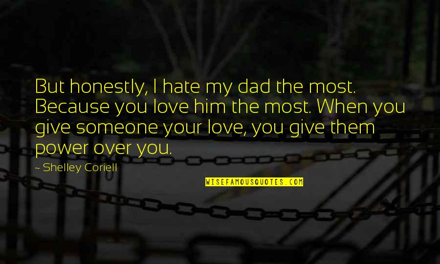 I Love You But Hate You Quotes By Shelley Coriell: But honestly, I hate my dad the most.