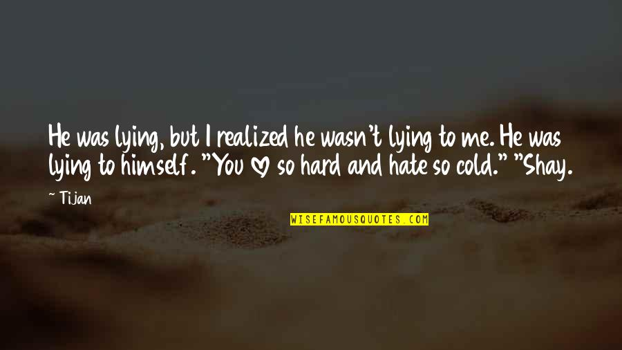I Love You But Hate You Quotes By Tijan: He was lying, but I realized he wasn't